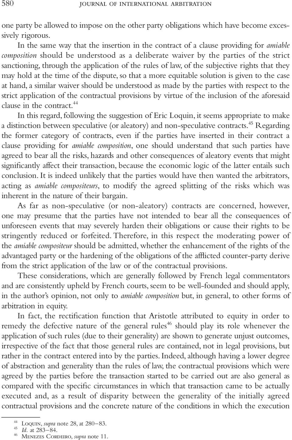 application of the rules of law, of the subjective rights that they may hold at the time of the dispute, so that a more equitable solution is given to the case at hand, a similar waiver should be