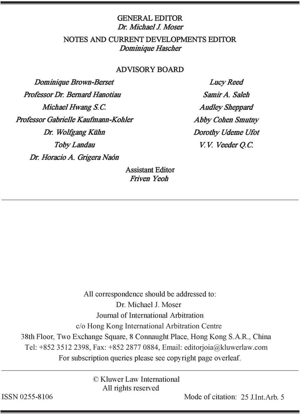 Michael J. Moser Journal of International Arbitration c/o Hong Kong International Arbitration Centre 38th Floor, Two Exchange Square, 8 Connaught Place, Hong Kong S.A.R.
