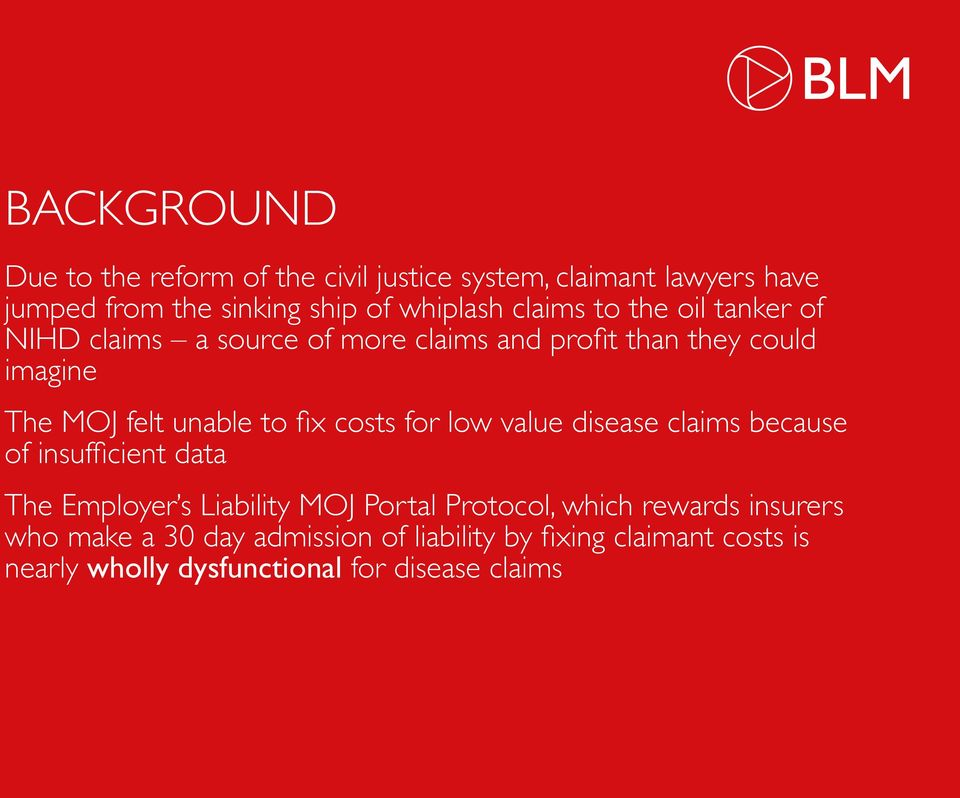 fix costs for low value disease claims because of insufficient data The Employer s Liability MOJ Portal Protocol, which