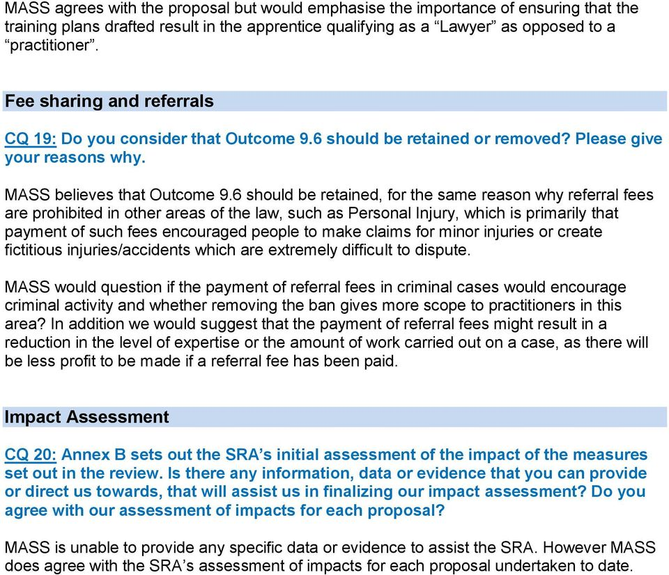6 should be retained, for the same reason why referral fees are prohibited in other areas of the law, such as Personal Injury, which is primarily that payment of such fees encouraged people to make