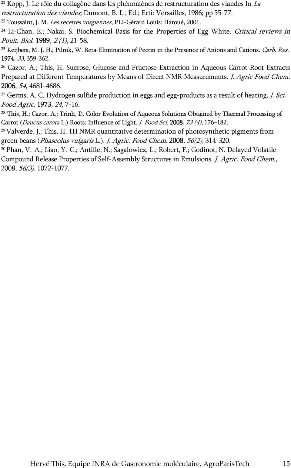 25 Keijbets, M. J..; Pilnik, W. Beta-Elimination of Pectin in the Presence of Anions and Cations. Carb. Res. 1974, 33, 359-362. 26 Cazor, A.; This,.