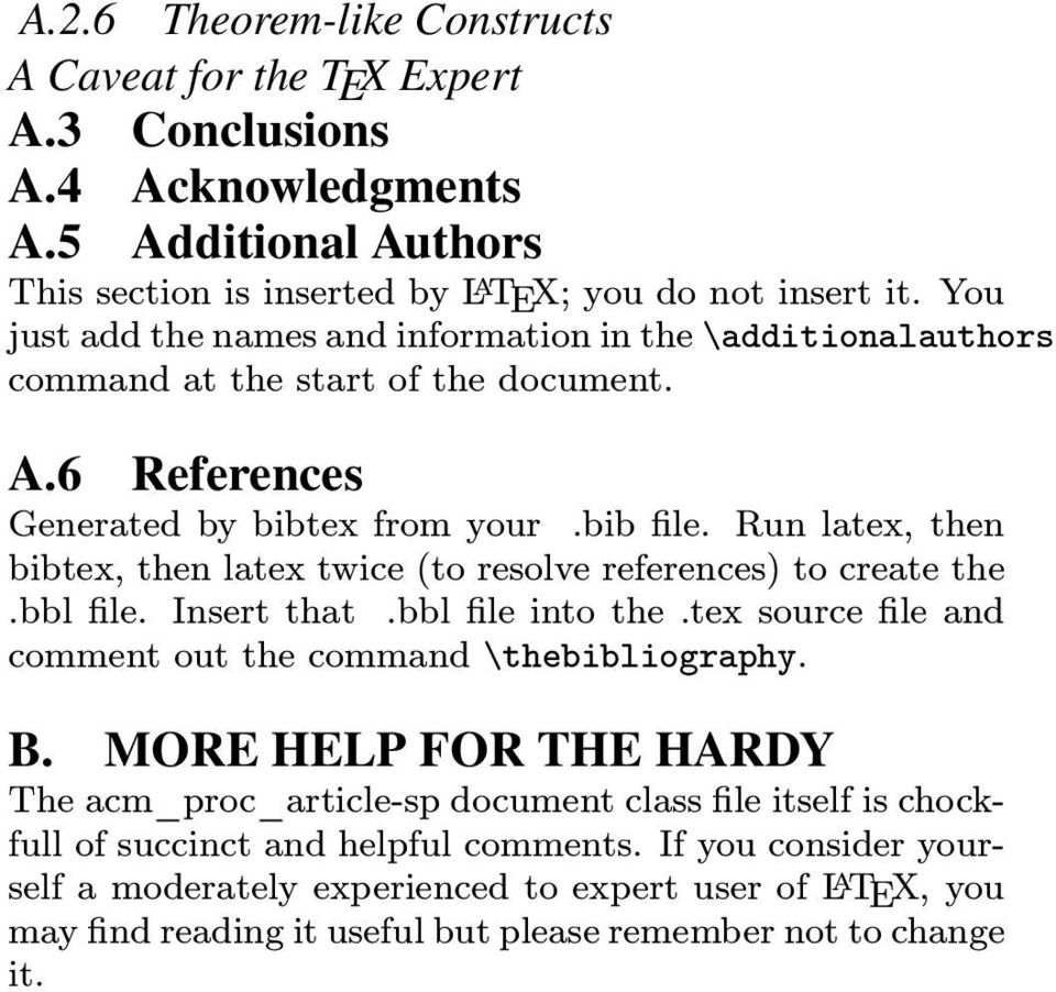 Run latex, then bibtex, then latex twice (to resolve references) to create the.bbl file. Insert that.bbl file into the.tex source file and comment out the command \thebibliography. B.