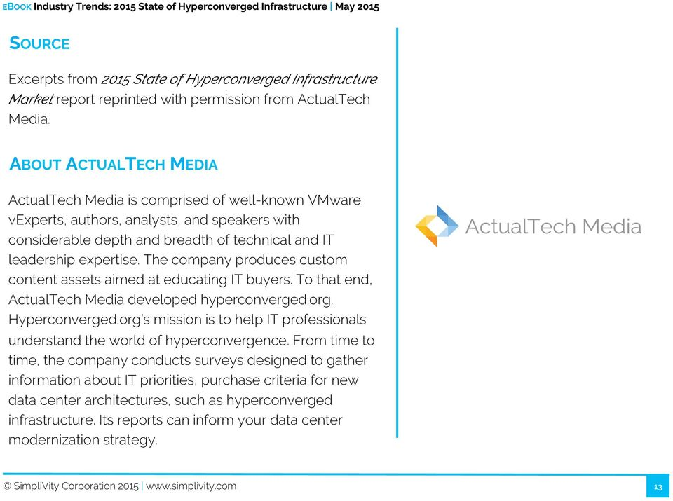 The company produces custom content assets aimed at educating IT buyers. To that end, ActualTech Media developed hyperconverged.org. Hyperconverged.