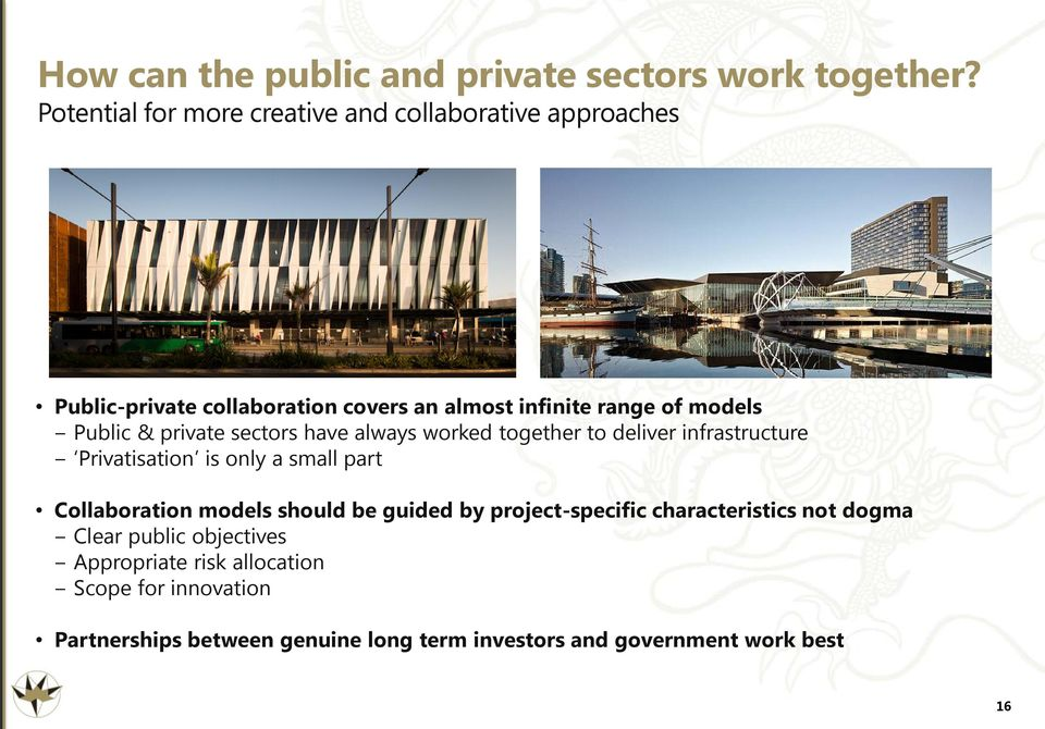 Public & private sectors have always worked together to deliver infrastructure Privatisation is only a small part Collaboration