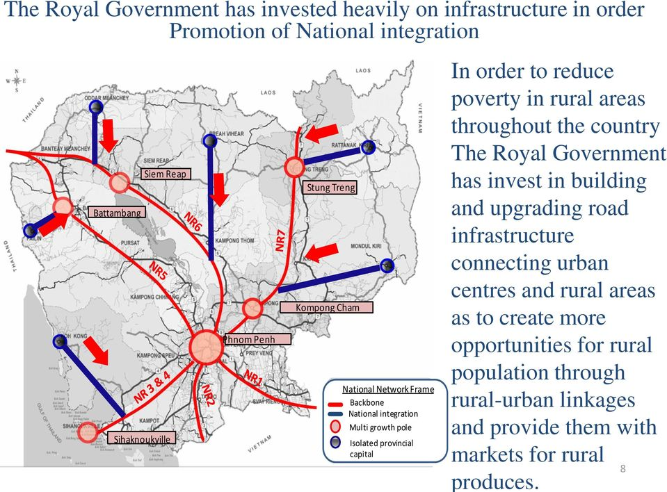 poverty in rural areas throughout the country The Royal Government has invest in building and upgrading road infrastructure connecting urban