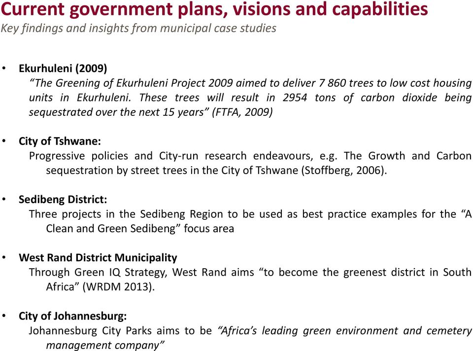 These trees will result in 2954 tons of carbon dioxide being sequestrated over the next 15 years (FTFA, 2009) City of Tshwane: Progressive policies and City-run research endeavours, e.g. The Growth and Carbon sequestration by street trees in the City of Tshwane (Stoffberg, 2006).