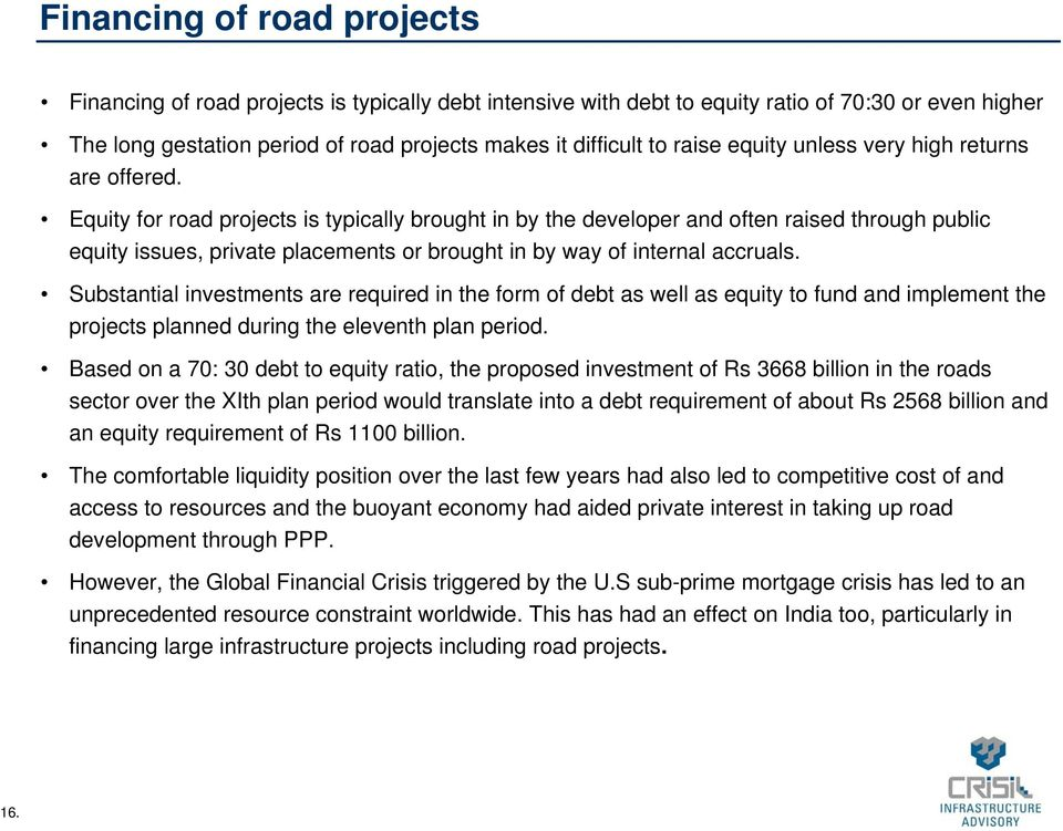 Equity for road projects is typically brought in by the developer and often raised through public equity issues, private placements or brought in by way of internal accruals.