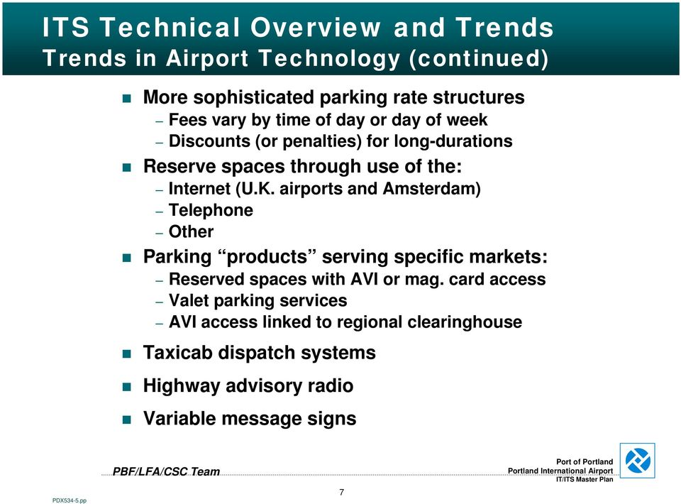 airports and Amsterdam) Telephone Other Parking products serving specific markets: Reserved spaces with AVI or mag.
