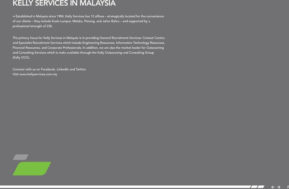 The primary focus for Kelly Services in Malaysia is in providing General Recruitment Services; Contact Centre; and Specialist Recruitment Services which include Engineering Resources, Information