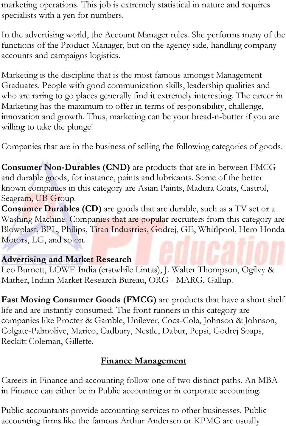 Marketing is the discipline that is the most famous amongst Management Graduates.