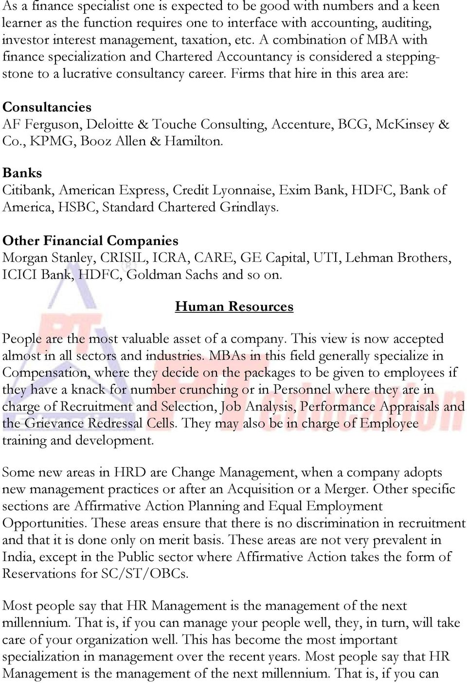 Firms that hire in this area are: Consultancies AF Ferguson, Deloitte & Touche Consulting, Accenture, BCG, McKinsey & Co., KPMG, Booz Allen & Hamilton.