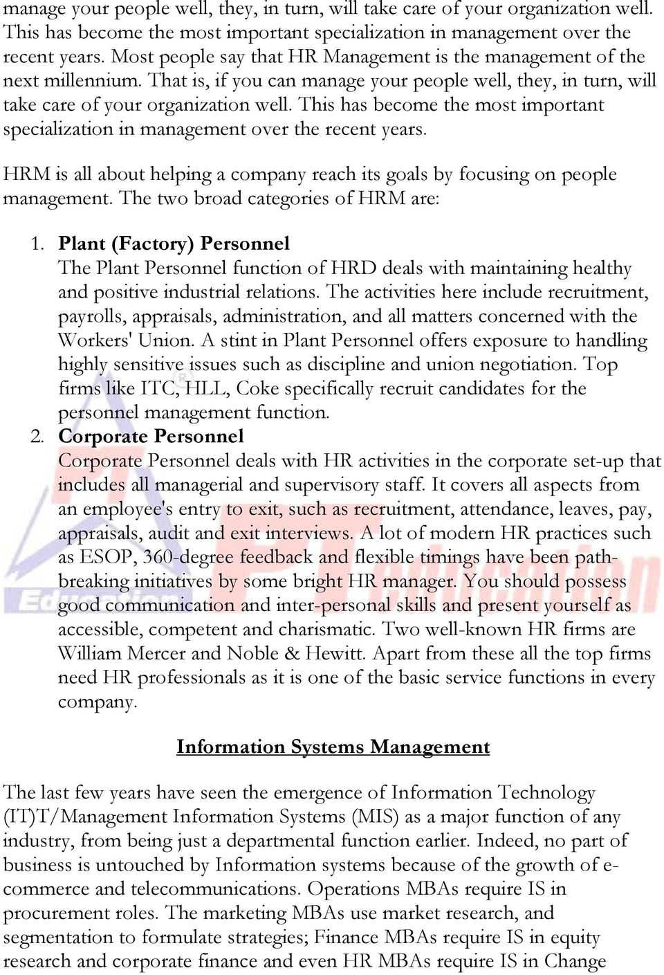 The two broad categories of HRM are: 1. Plant (Factory) Personnel The Plant Personnel function of HRD deals with maintaining healthy and positive industrial relations.