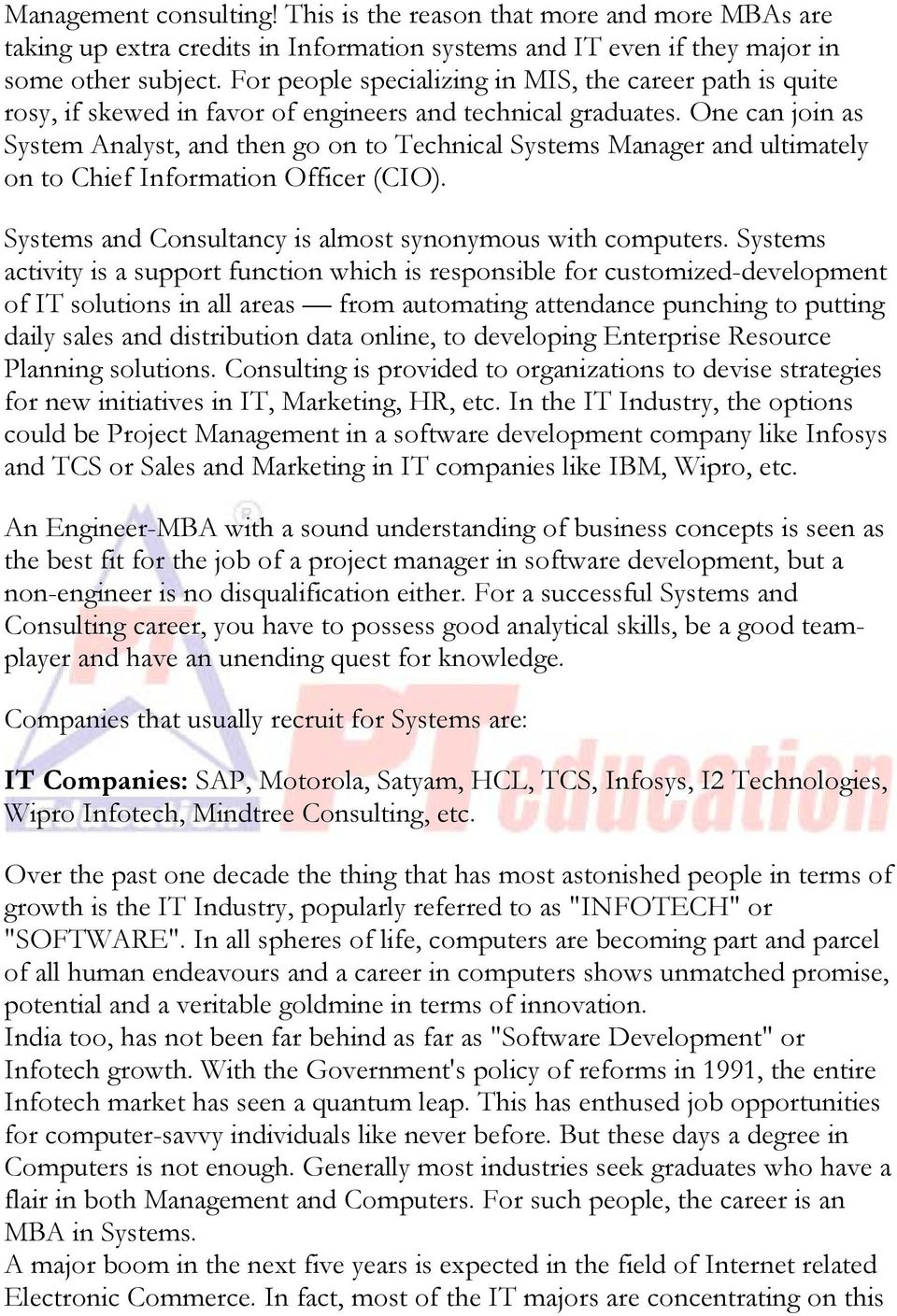 One can join as System Analyst, and then go on to Technical Systems Manager and ultimately on to Chief Information Officer (CIO). Systems and Consultancy is almost synonymous with computers.