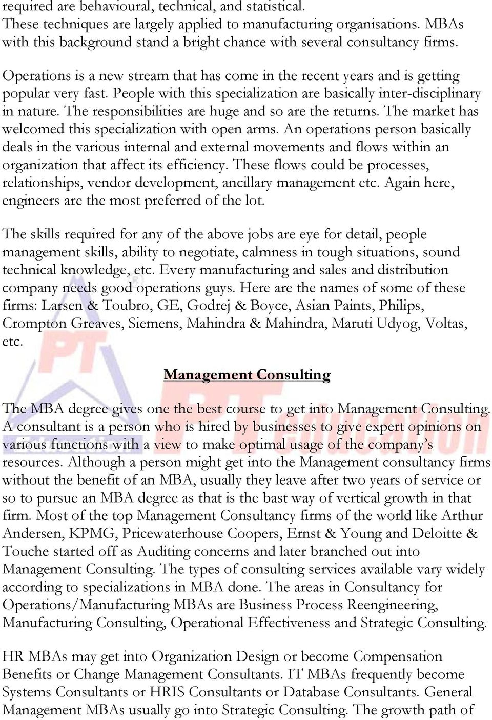 People with this specialization are basically inter-disciplinary in nature. The responsibilities are huge and so are the returns. The market has welcomed this specialization with open arms.