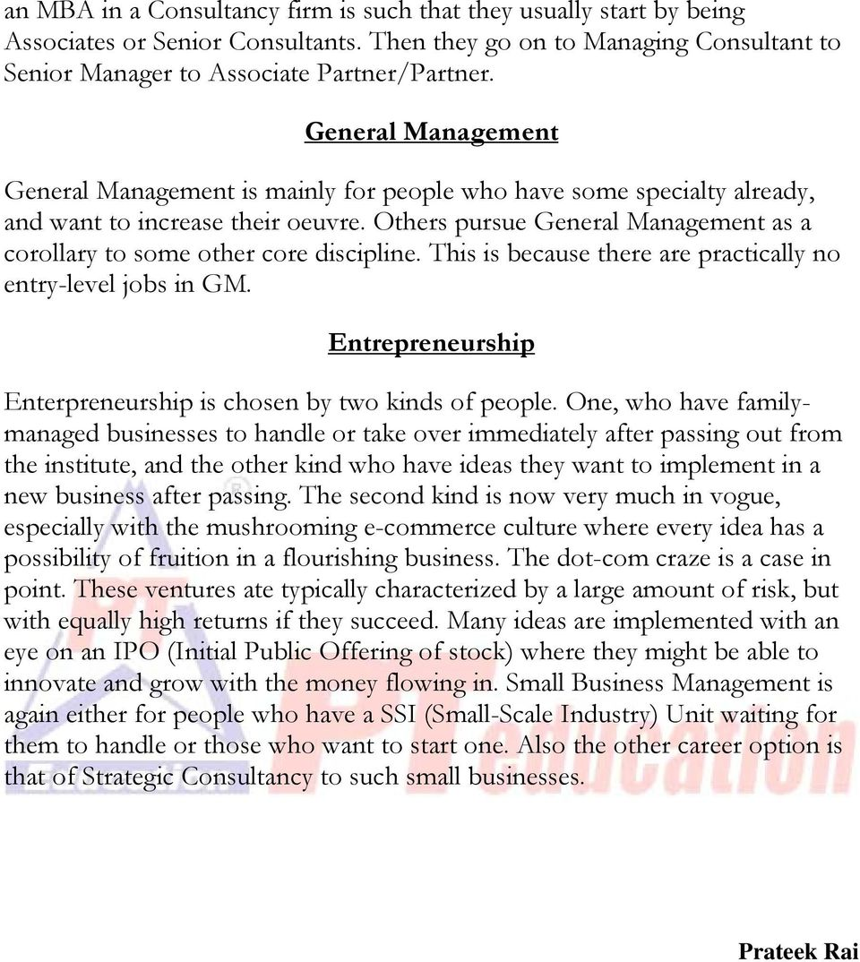 Others pursue General Management as a corollary to some other core discipline. This is because there are practically no entry-level jobs in GM.