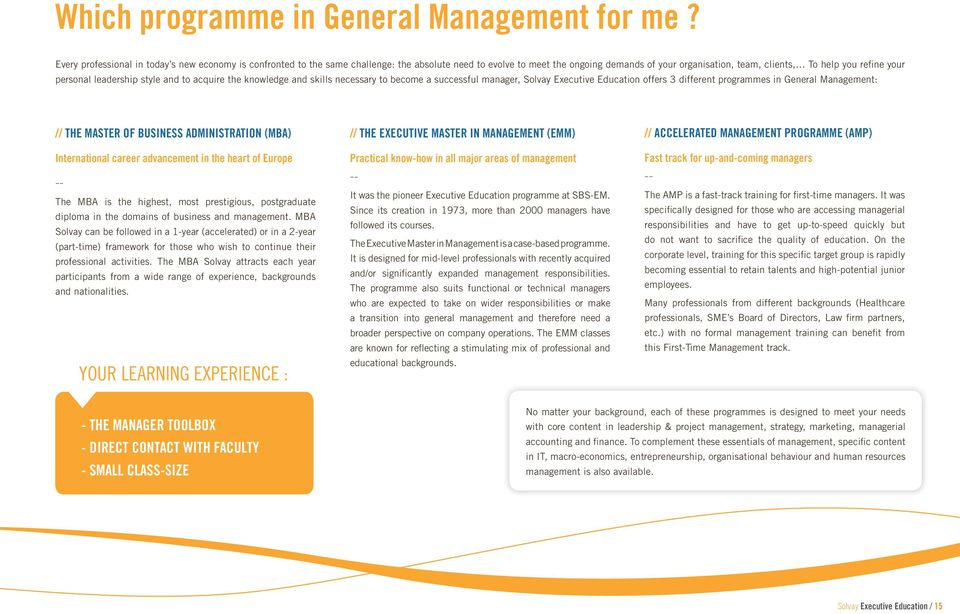 personal leadership style and to acquire the knowledge and skills necessary to become a successful manager, Solvay Executive Education offers 3 different programmes in General Management: // THE
