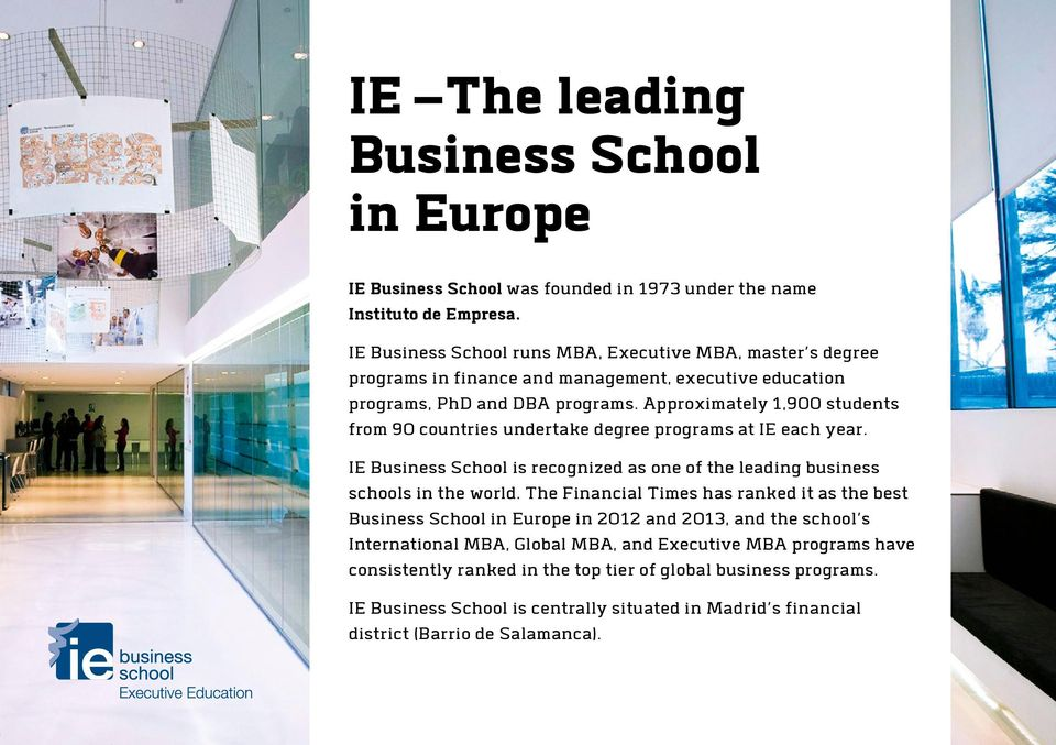 Approximately 1,900 students from 90 countries undertake degree programs at IE each year. IE Business School is recognized as one of the leading business schools in the world.