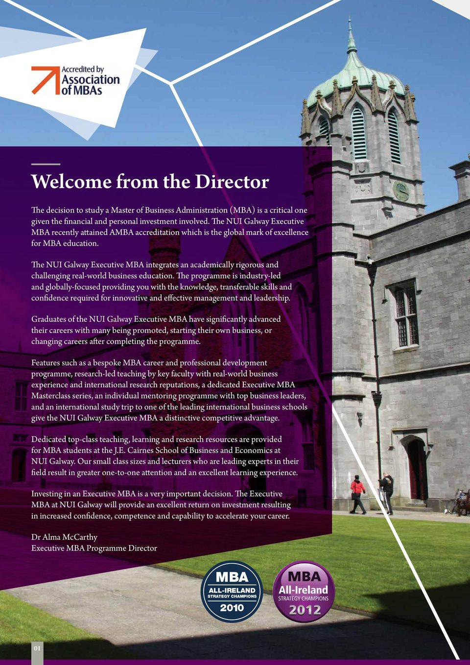 The NUI Galway Executive MBA integrates an academically rigorous and challenging real-world business education.