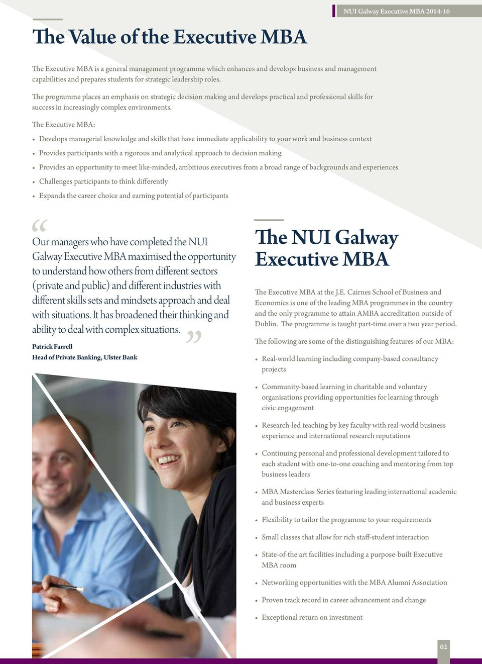 The Executive MBA: Develops managerial knowledge and skills that have immediate applicability to your work and business context Provides participants with a rigorous and analytical approach to