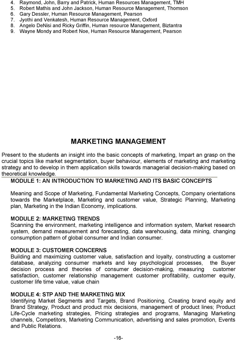 Wayne Mondy and Robert Noe, Human Resource Management, Pearson MARKETING MANAGEMENT Present to the students an insight into the basic concepts of marketing, Impart an grasp on the crucial topics like