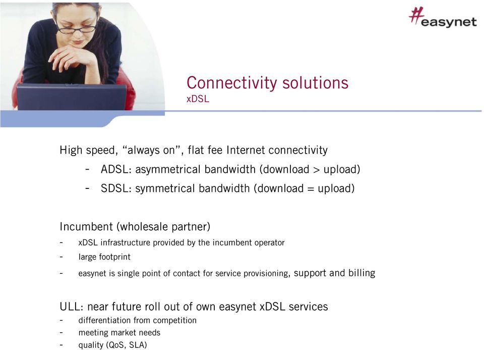 incumbent operator - large footprint - easynet is single point of contact for service provisioning, support and billing ULL: