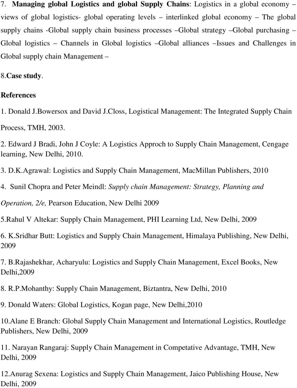 References 1. Donald J.Bowersox and David J.Closs, Logistical Management: The Integrated Supply Chain Process, TMH, 20