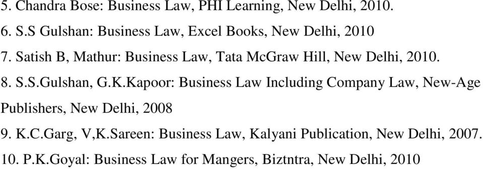 Satish B, Mathur: Business Law, Tata McGraw Hill, New Delhi, 2010. 8. S.S.Gulshan, G.K.