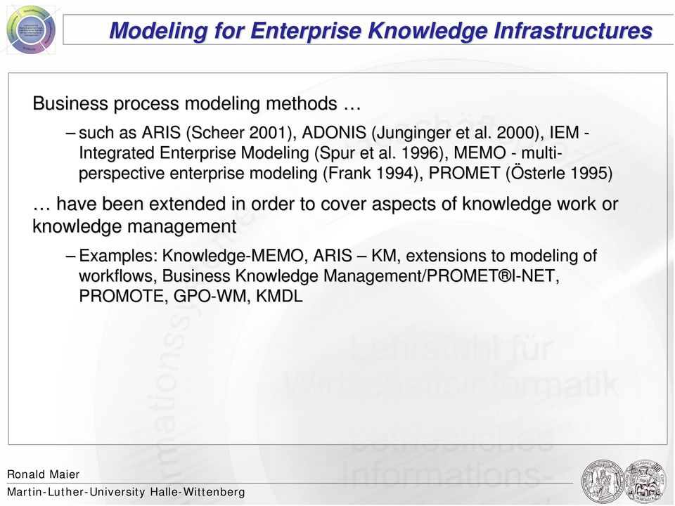 1996), MEMO - multi- perspective enterprise modeling (Frank 1994), PROMET (Österle( 1995) have been extended in order to cover