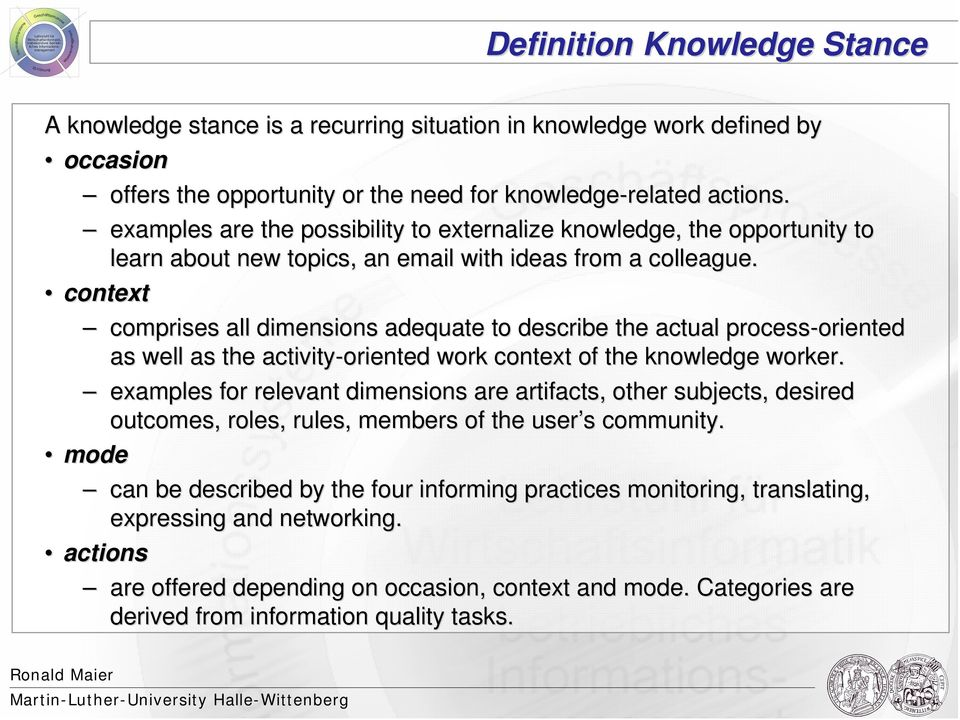 context comprises all dimensions adequate to describe the actual process-oriented oriented as well as the activity-oriented work context of the knowledge worker.