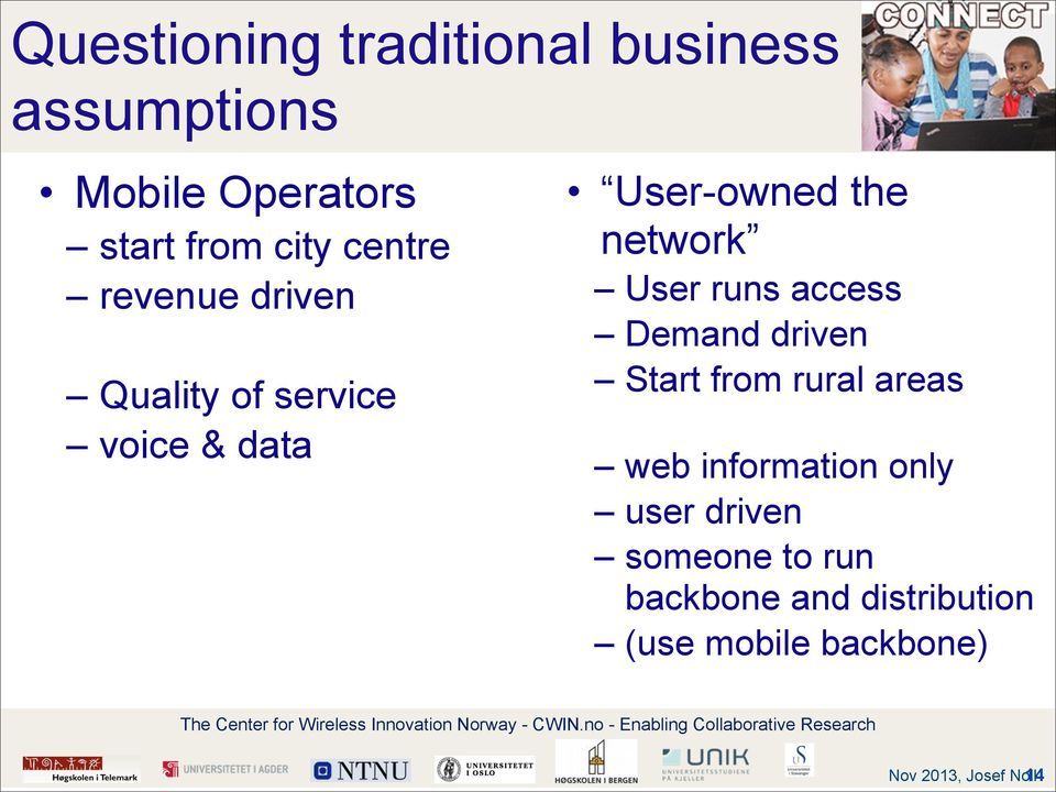 User-owned the network User runs access Demand driven Start from rural areas