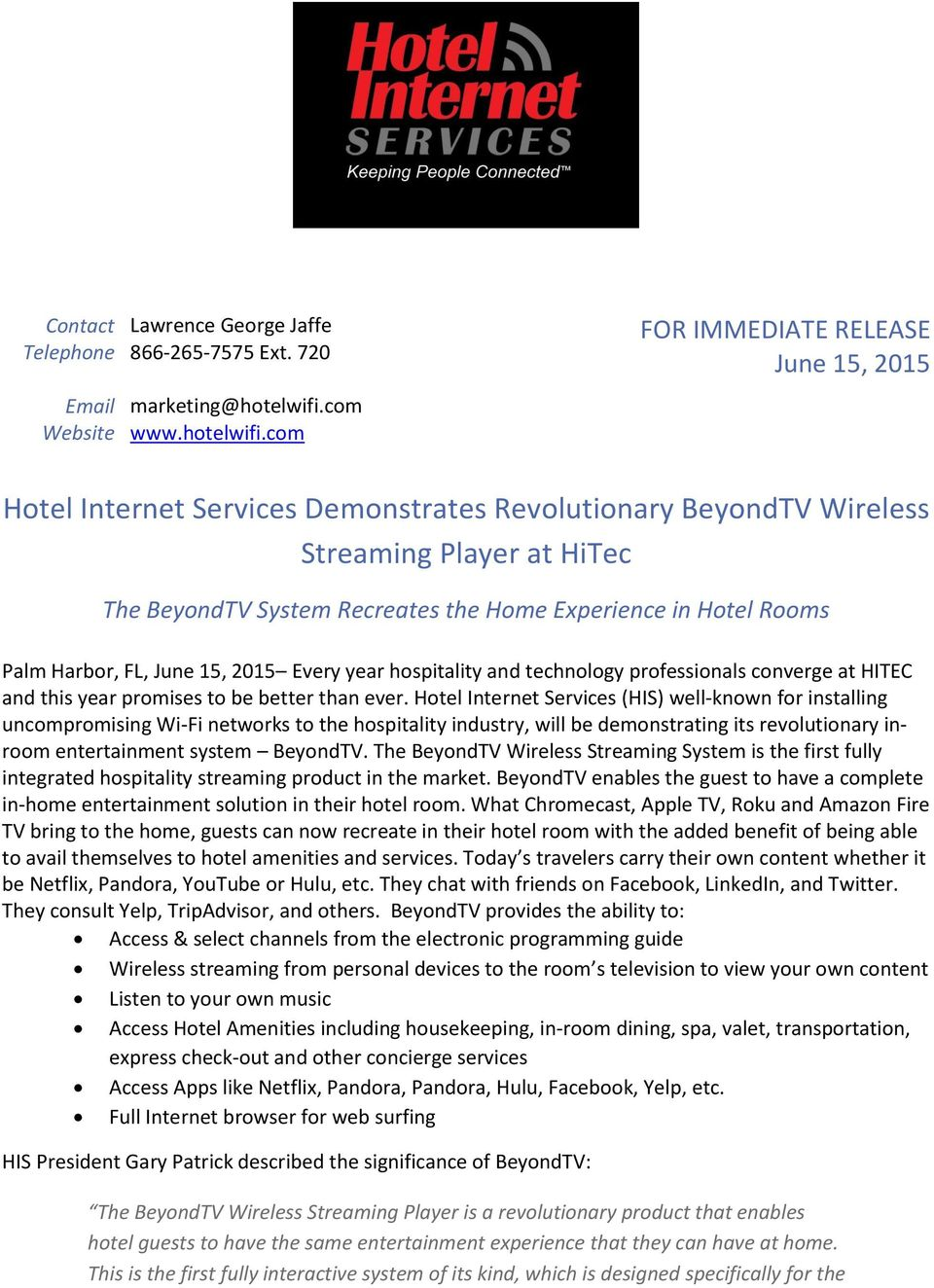 com FOR IMMEDIATE RELEASE June 15, 2015 Hotel Internet Services Demonstrates Revolutionary BeyondTV Wireless Streaming Player at HiTec The BeyondTV System Recreates the Home Experience in Hotel Rooms