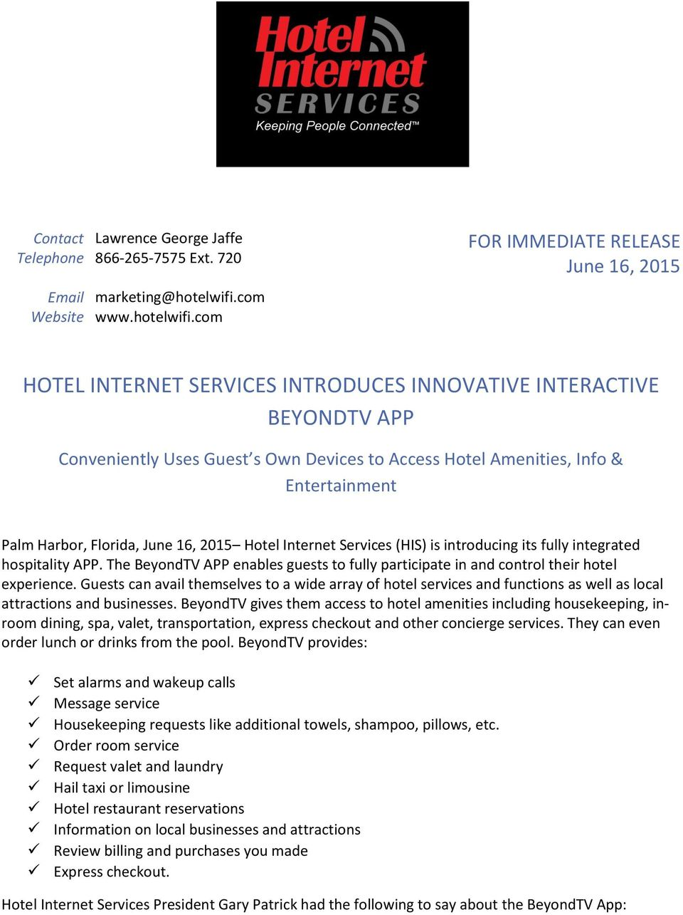 com FOR IMMEDIATE RELEASE June 16, 2015 HOTEL INTERNET SERVICES INTRODUCES INNOVATIVE INTERACTIVE BEYONDTV APP Conveniently Uses Guest s Own Devices to Access Hotel Amenities, Info & Entertainment