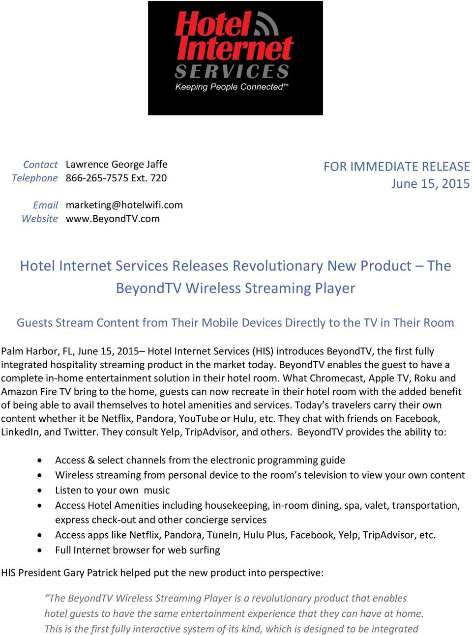 the TV in Their Room Palm Harbor, FL, June 15, 2015 Hotel Internet Services (HIS) introduces BeyondTV, the first fully integrated hospitality streaming product in the market today.