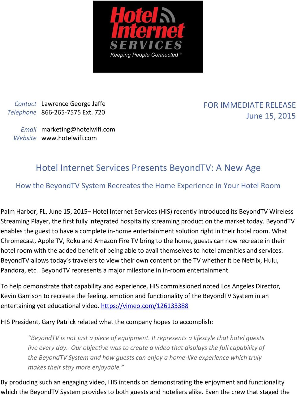 com FOR IMMEDIATE RELEASE June 15, 2015 Hotel Internet Services Presents BeyondTV: A New Age How the BeyondTV System Recreates the Home Experience in Your Hotel Room Palm Harbor, FL, June 15, 2015