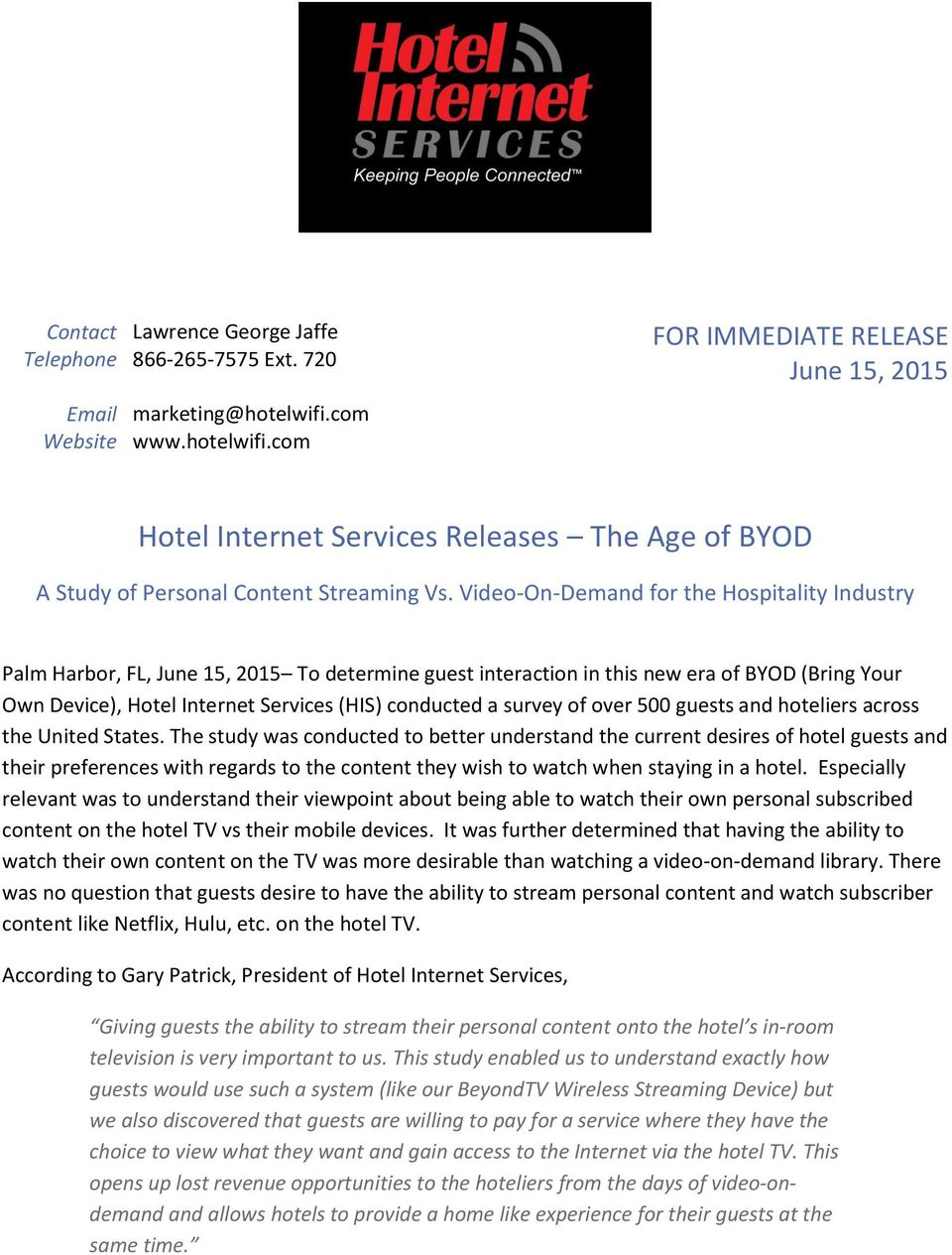 Video-On-Demand for the Hospitality Industry Palm Harbor, FL, June 15, 2015 To determine guest interaction in this new era of BYOD (Bring Your Own Device), Hotel Internet Services (HIS) conducted a