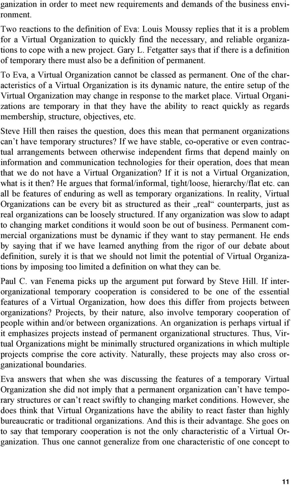 Gary L. Fetgatter says that if there is a definition of temporary there must also be a definition of permanent. To Eva, a Virtual Organization cannot be classed as permanent.