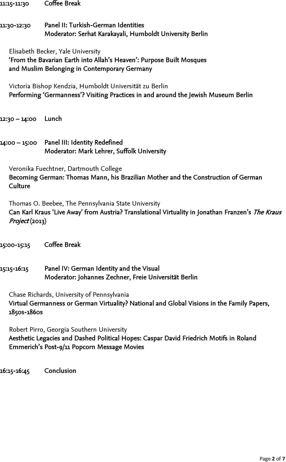 Visiting Practices in and around the Jewish Museum Berlin 12:30 14:00 Lunch 14:00 15:00 Panel III: Identity Redefined Moderator: Mark Lehrer, Suffolk University Veronika Fuechtner, Dartmouth College