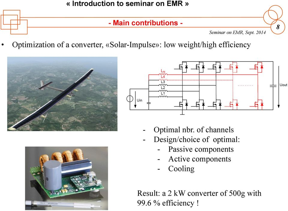 of channels - Design/choice of optimal: - Passive components - Active