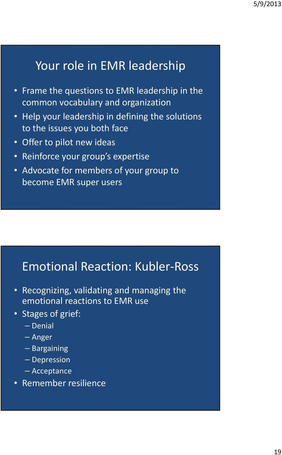 Advocate for members of your group to become EMR super users Emotional Reaction: Kubler Ross Recognizing, validating and