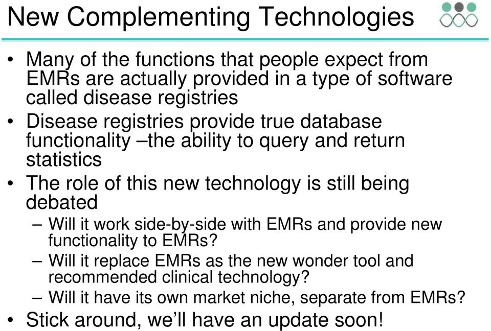 technology is still being debated Will it work side-by-side with EMRs and provide new functionality to EMRs?