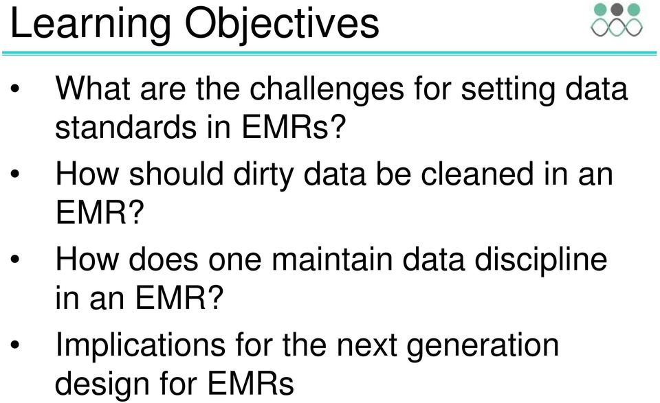 How should dirty data be cleaned in an EMR?