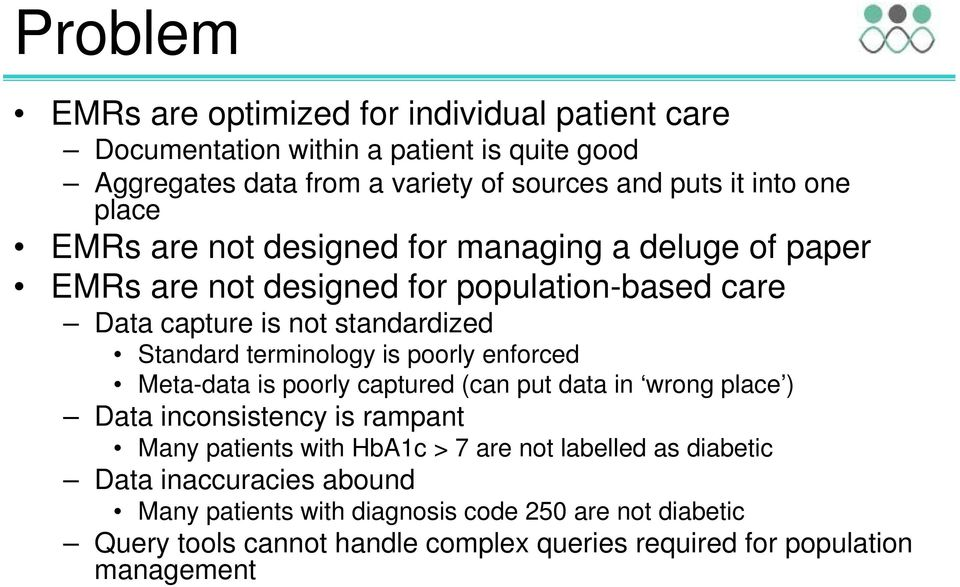 terminology is poorly enforced Meta-data is poorly captured (can put data in wrong place ) Data inconsistency is rampant Many patients with HbA1c > 7 are not
