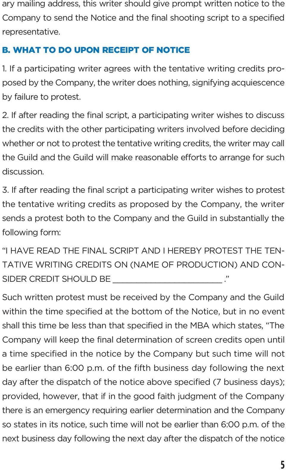 If a participating writer agrees with the tentative writing credits proposed by the Company, the writer does nothing, signifying acquiescence by failure to protest. 2.
