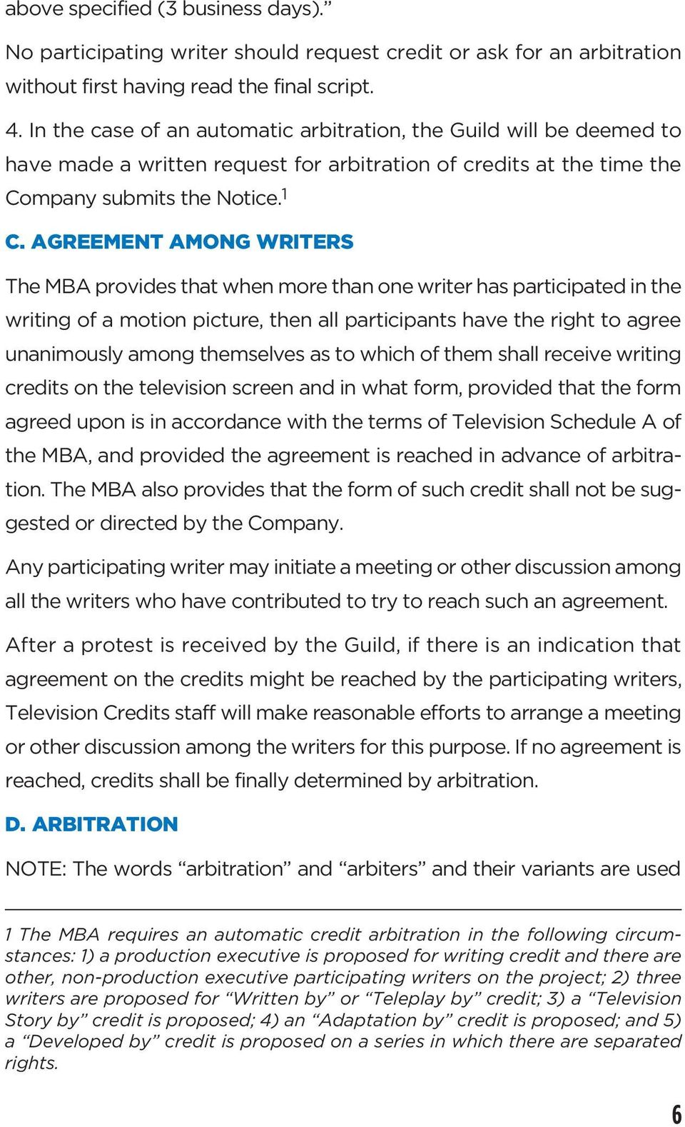 AGREEMENT AMONG WRITERS The MBA provides that when more than one writer has participated in the writing of a motion picture, then all participants have the right to agree unanimously among themselves