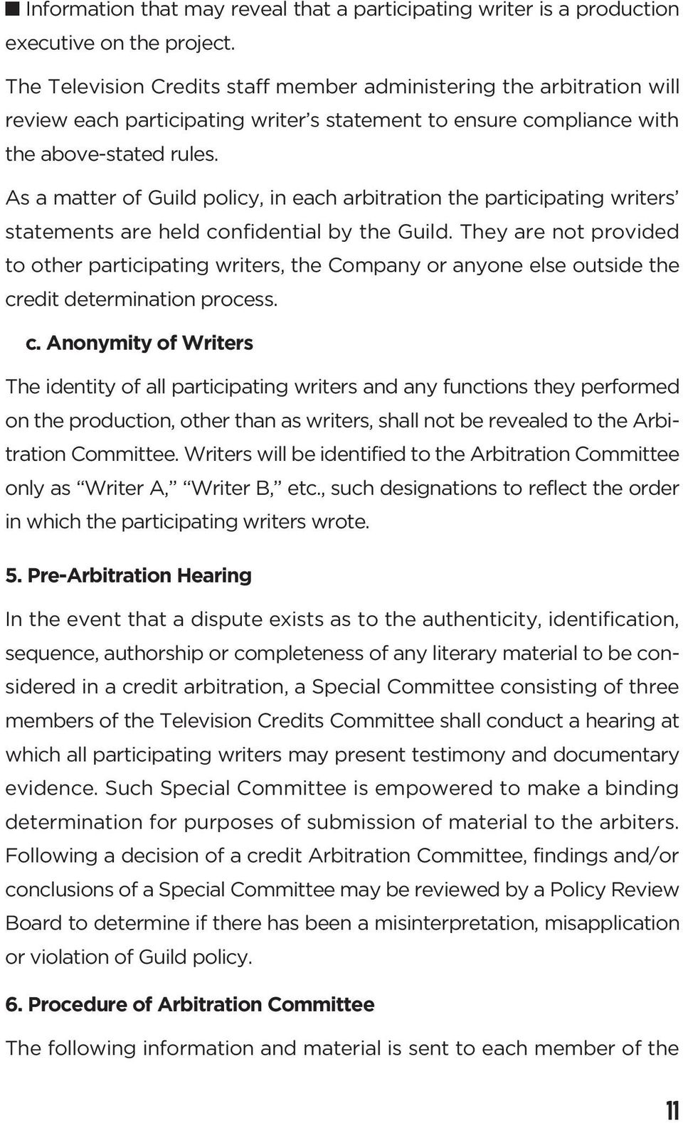 As a matter of Guild policy, in each arbitration the participating writers statements are held confidential by the Guild.