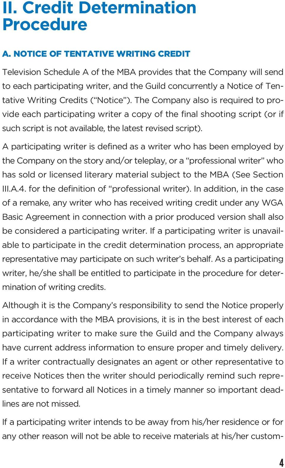 ( Notice ). The Company also is required to provide each participating writer a copy of the final shooting script (or if such script is not available, the latest revised script).