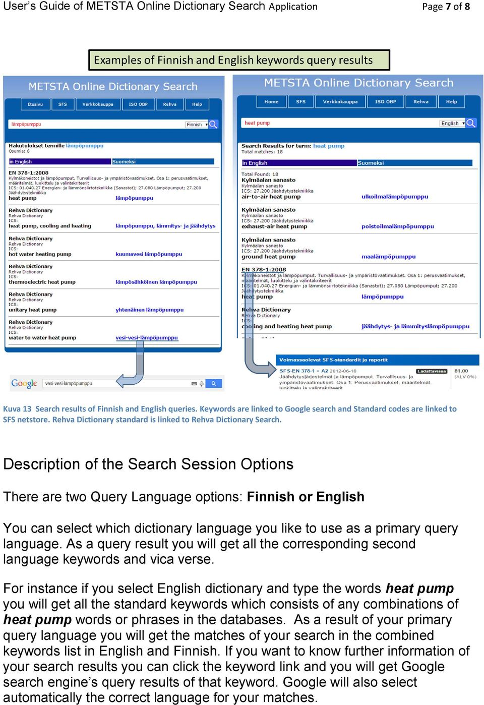 Description of the Search Session Options There are two Query Language options: Finnish or English You can select which dictionary language you like to use as a primary query language.