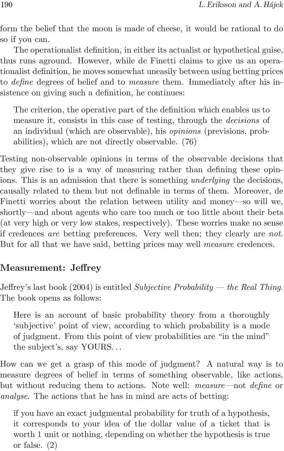 However, while de Finetti claims to give us an operationalist definition, he moves somewhat uneasily between using betting prices to define degrees of belief and to measure them.