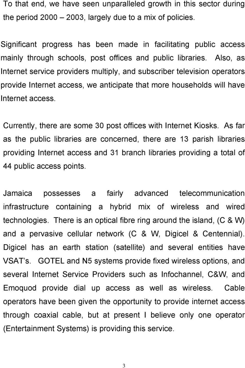 Also, as Internet service providers multiply, and subscriber television operators provide Internet access, we anticipate that more households will have Internet access.