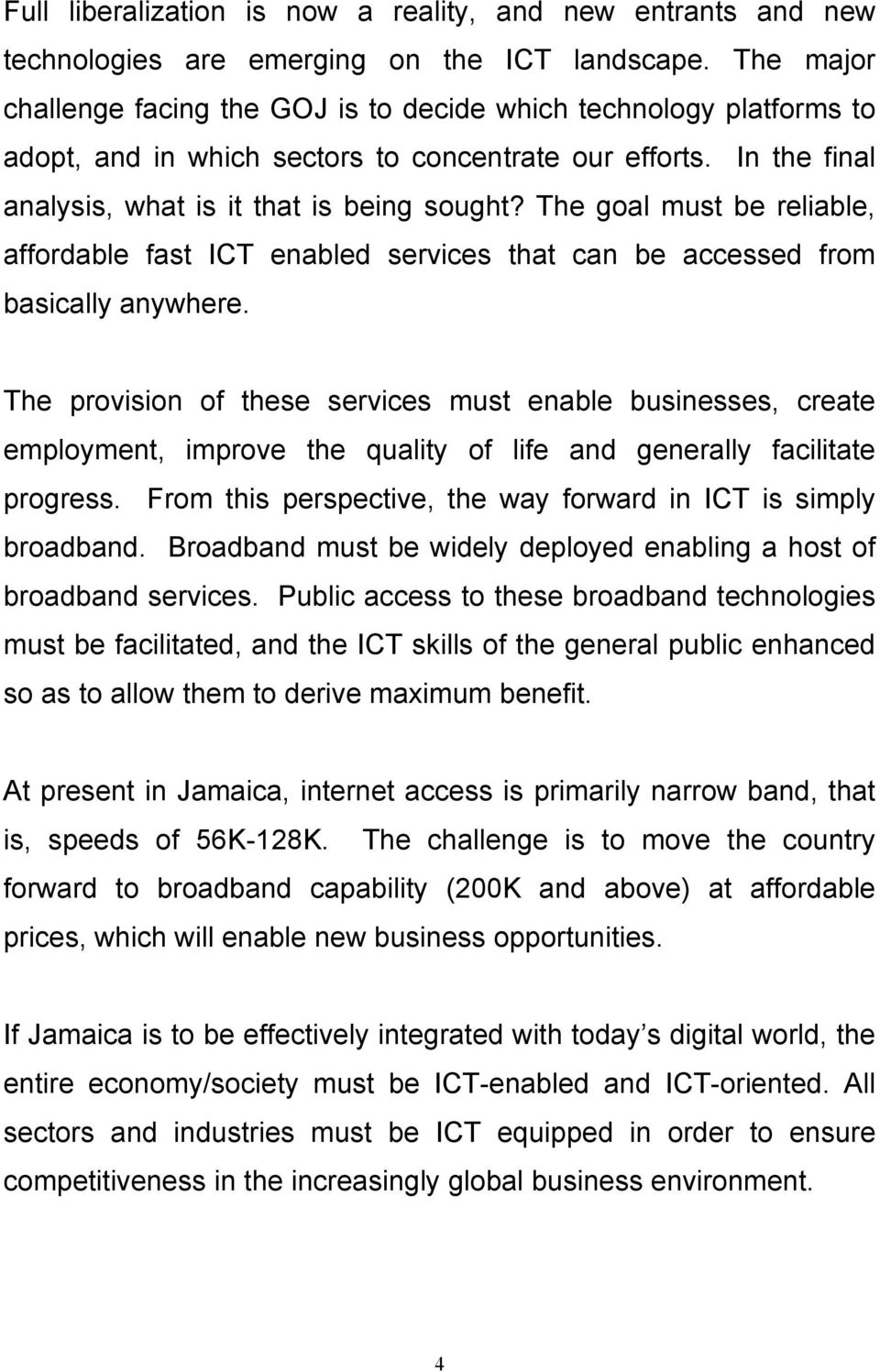 The goal must be reliable, affordable fast ICT enabled services that can be accessed from basically anywhere.